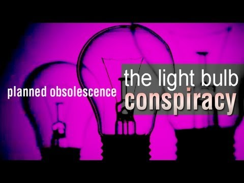 The Lightbulb Conspiracy – A Lesson in Planned Obsolescence